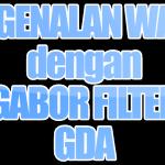 Algoritma Gabor Filter dengan teknik GDA (Generalized Discriminant Analysis)